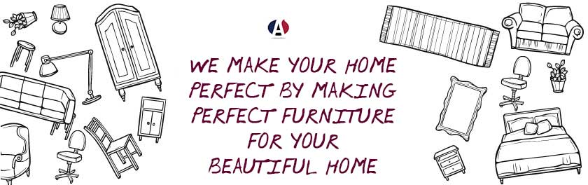 WE make your home perfect by making perfect furniture for your beautiful home